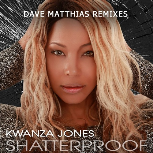 Kwanza Jones - Shatterproof (Dave Matthias Remixes)