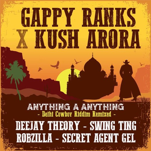 04. Gappy Ranks X Kush Arora- Anything A Anything (Secret Agent Gel Remix)