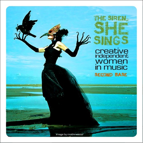 The Siren, She Sings - Part 2.  CREATIVE, INDEPENDENT WOMEN IN MUSIC (click title to see blog)