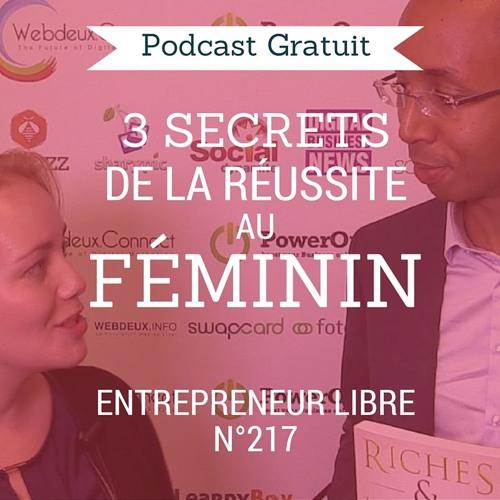3 Secrets de la Réussite au Féminin - Entrepreneur Libre n°217