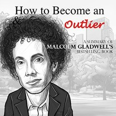 EP24: HOW TO BE AN OUTLIER - A SUMMARY OF MALCOLM GLADWELL'S BOOK