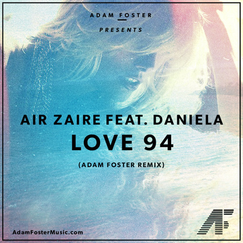 Air Zaire feat. Daniela - Love 94 (Adam Foster Remix)