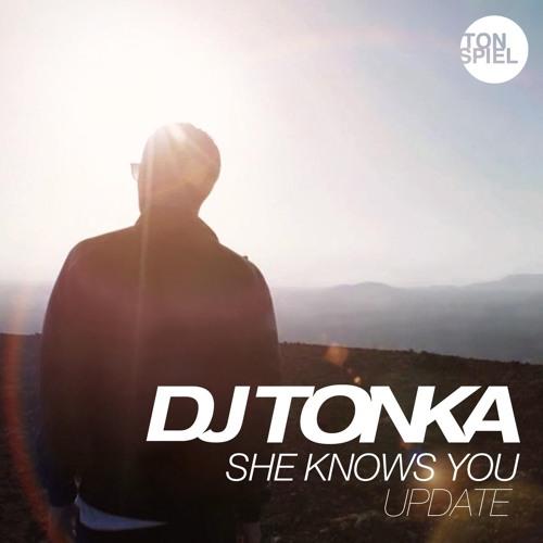 DJ TONKA - SHE KNOWS YOU (TONSPIEL / WARNER MUSIC)