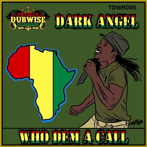 Dark Angel-Who Dem A Call-(TDWR005)