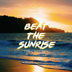 Beat The Sunrise (Big Z Remix) by SNBRN