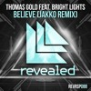 Thomas Gold Feat. Bright Lights - Believe (JAKKO Radio Edit) REMIX CONTEST WINNER - OUT NOW!