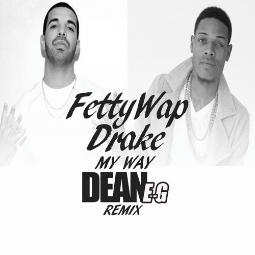 Fetty Wap ft Drake - My Way (DEAN-E-G Remix) by DEAN-E-G ...  Fetty Wap ft Dr...