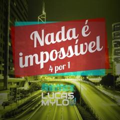 Nada é Impossível - 4 Por 1 - Lucas Mylo Extended Remix