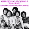 Kriss Kross Vs Jacksons 5 - Jump Back (Danny Wild & Todd Fow ReBoot)