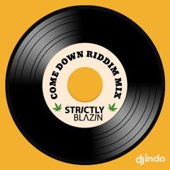 COME DOWN RIDDIM MIX