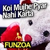 FUNZOA - Koi Mujhe Pyar Nahi Karta(little Teddy)