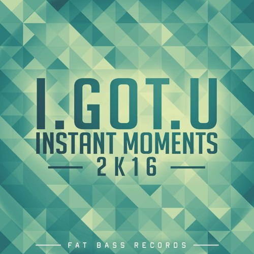 I.GOT.U - Instant Moments 2k16 (Original Mix)