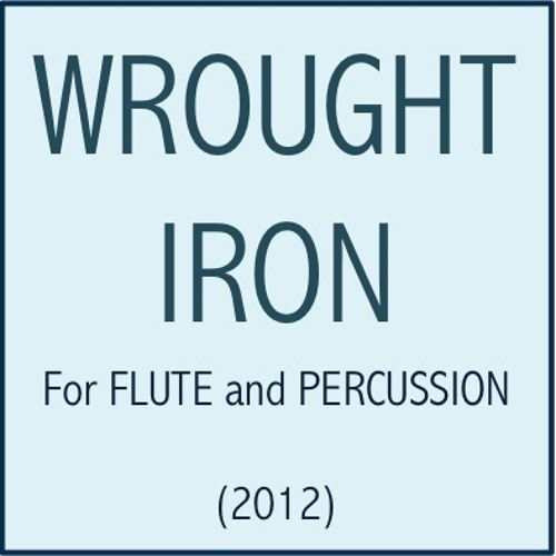 Wrought Iron (2012) for Flute and Percussion (Computer-generated)