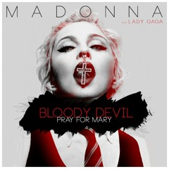 Madonna featuring Lady Gaga // Bloody Devil [Pray for Mary]