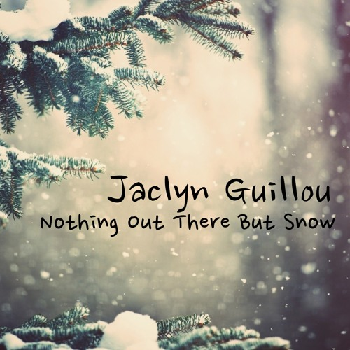 Nothing Out There But Snow - Christmas Song - Jaclyn Guillou