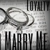 WILL YOU MARRY ME - LOYALTY