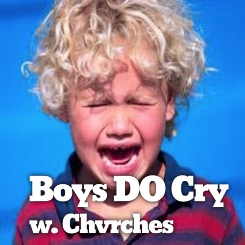 43: Boys DO Cry (w/ special guest CHVRCHES)