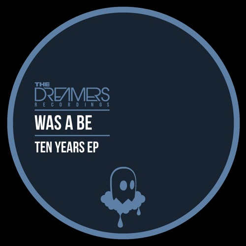 Was A Be - Ten Years EP - The Dreamers Recordings 001