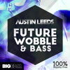 Austin Leeds - Future House Wobble & Bass [120 Massive Presets, Loops, MIDI] OUT NOW on Beatport !