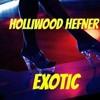 Holliwood Hefner - Exotic