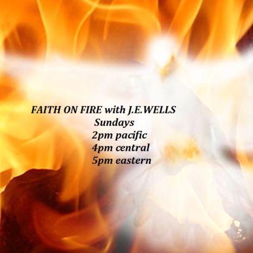 FAITH ON FIRE  with J.E.Wells  12 6 15