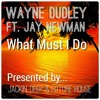 Wayne Dudley Ft. Jay Newman - What Must I Do [FREE DOWNLOAD]