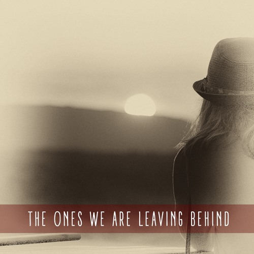 The Ones We Are Leaving Behind