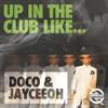 DOCO & Jayceeoh - Up In The Club Like (Original Mix)