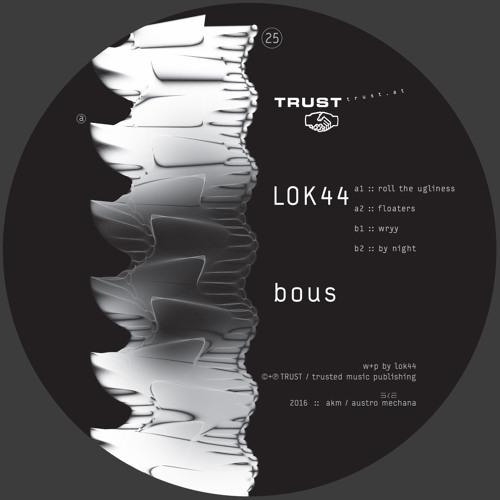 [TRUST25] LOK44 – bous [out july 18, 2016]