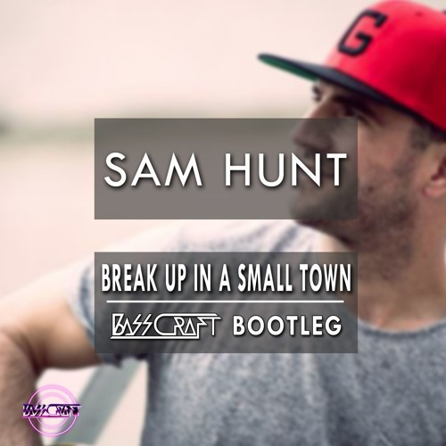 Sam hunt break up in a small town (bass craft bootleg.