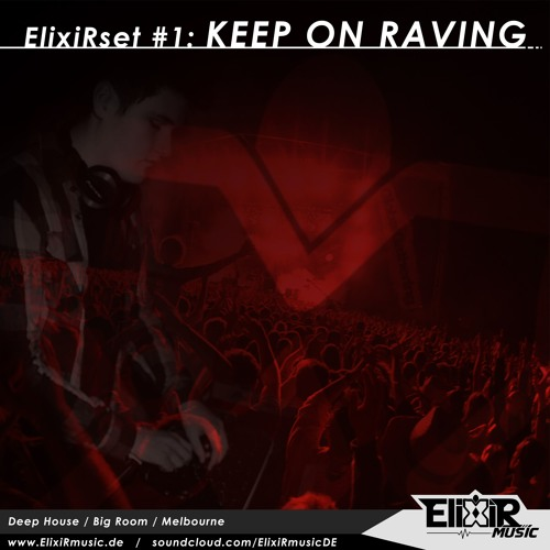 ElixiRset #1: KEEP ON RAVING (Deep House/Big Room/Melbourne)