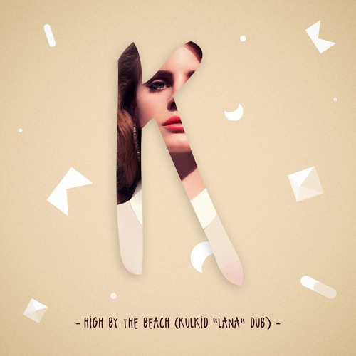 Lana Del Rey - High By The Beach (Kulkid Lana Dub)
