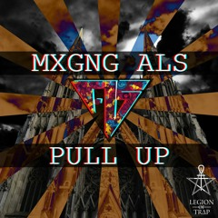 MXGNG ALS - Pull Up  [EXCLUSIVE LEGION OF TRAP]