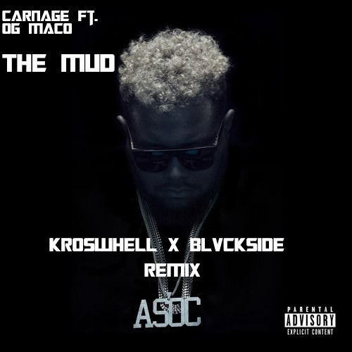 Carnage feat. Og Maco - The Mud (Kroswhell X Blvckside Remix)