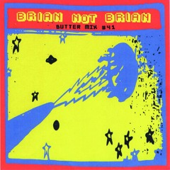 Butter Mix #41 - Brian Not Brian