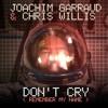 Joachim Garraud & Chris Willis - Don't Cry (Diego's Remix)