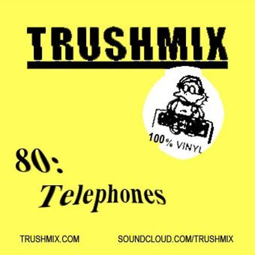 Trushmix 80: Telephones
