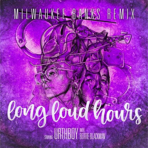 Long Loud Hours (Milwaukee Banks Remix)