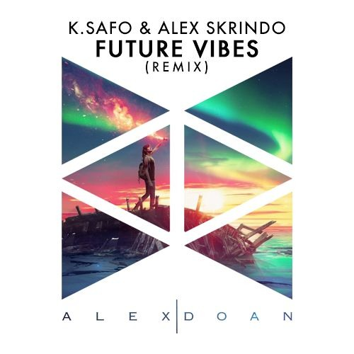 K.Safo & Alex Skrindo feat. Stewart Wallace - Future Vibes (Alex Doan Remix)
