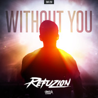 Refuzion - Without You (Official HQ Preview) Artwork