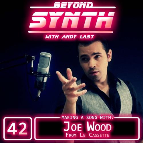 Beyond Synth - 42 - Joe Wood
