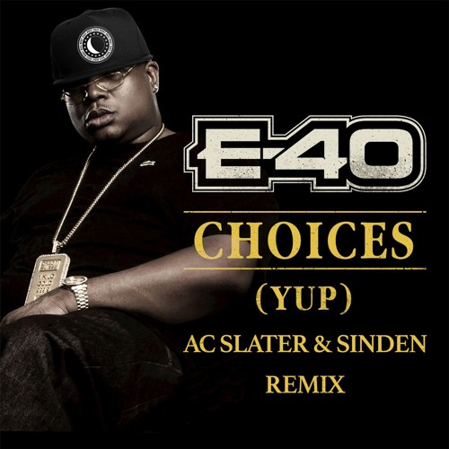E40 - Choices (AC Slater & Sinden Remix) Free Download