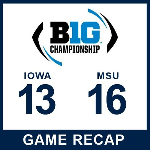 B1G Iowa 13 Michigan State 16: Episode 21