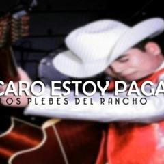 Los Plebes Del Rancho De ARIEL CAMACHO-Que Caro Estoy Pagando ((-Estudio 2015-))
