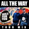 All The Way - JUST FOR FUN TOUR MIX