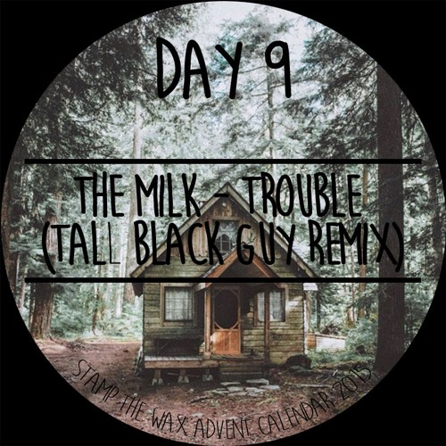 The Milk - Trouble Gonna Bring Me Down(Tall Black Guy Remix)