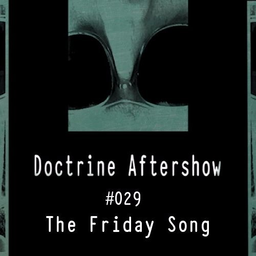 Doctrine Aftershow #029 - The Friday Song