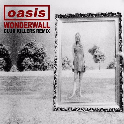 Oasis - Wonderwall (Club Killers Remix)