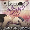 A Beautiful Struggle by Lilliana Anderson, Narrated by Cat Gould