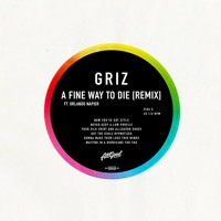 GRiZ - A Fine Way To Die Ft. Orlando Napier (Griz VIP Edit)